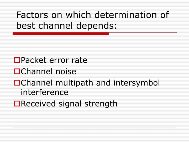 Factors on which determination of best channel depends: