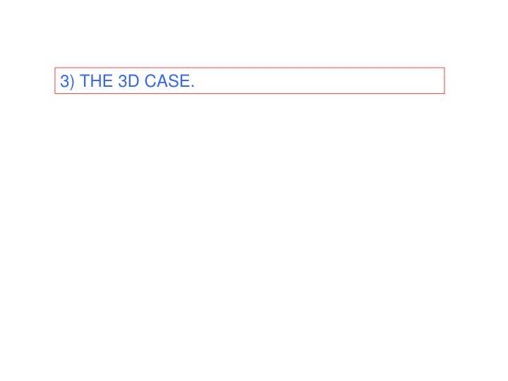 3) THE 3D CASE.