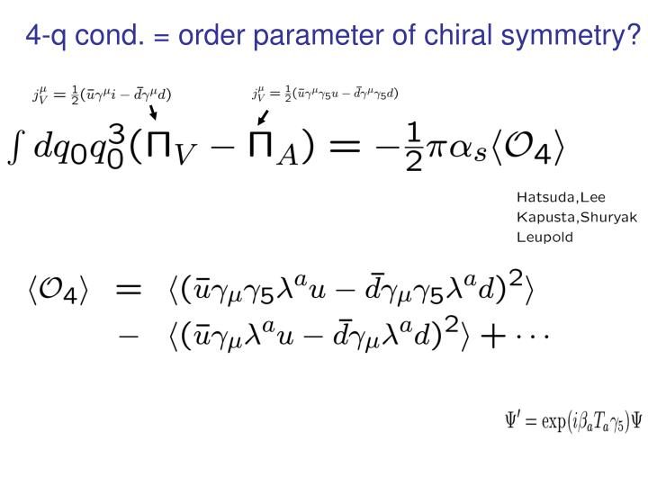4-q cond. = order parameter of chiral symmetry?