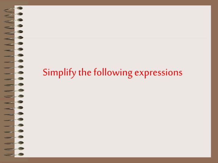 Simplify the following expressions