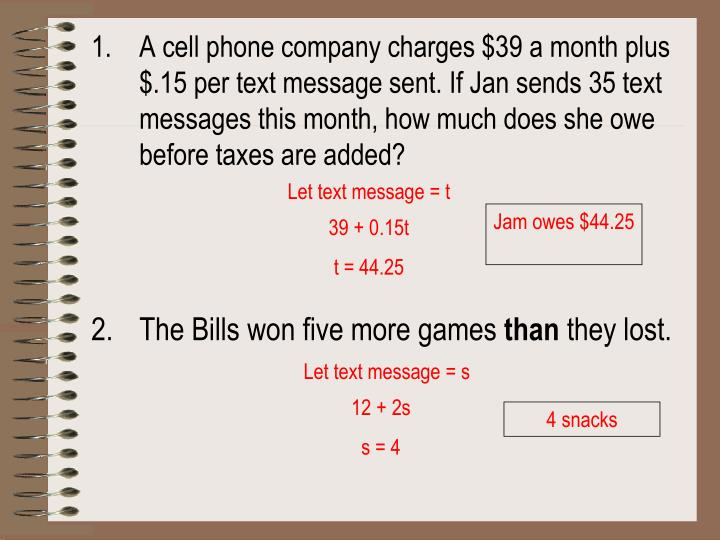 A cell phone company charges $39 a month plus $.15 per text message sent. If Jan sends 35 text messages this month, how much does she owe before taxes are added?