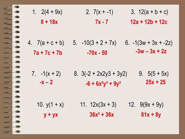 2(4 + 9x)                2.  7(x + -1)            3.  12(a + b + c)