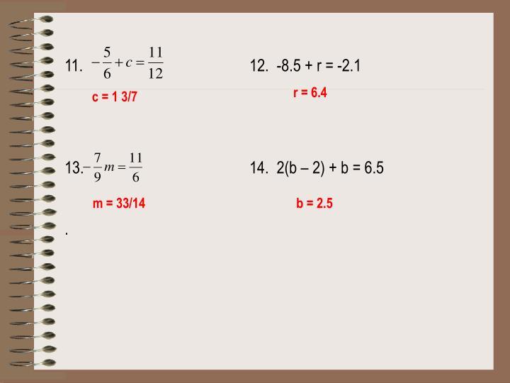11.12.  -8.5 + r = -2.1