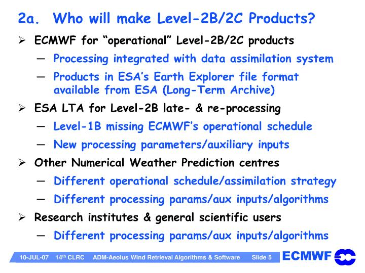 2a.  Who will make Level-2B/2C Products?