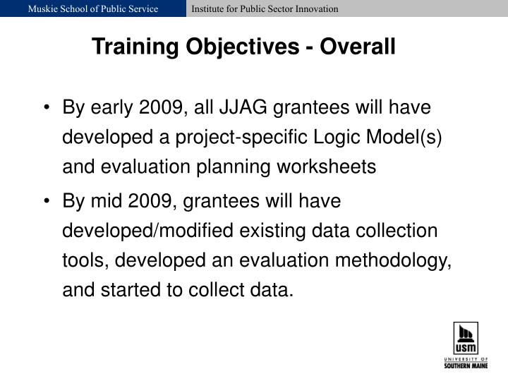 By early 2009, all JJAG grantees will have developed a project-specific Logic Model(s) and evaluation planning worksheets
