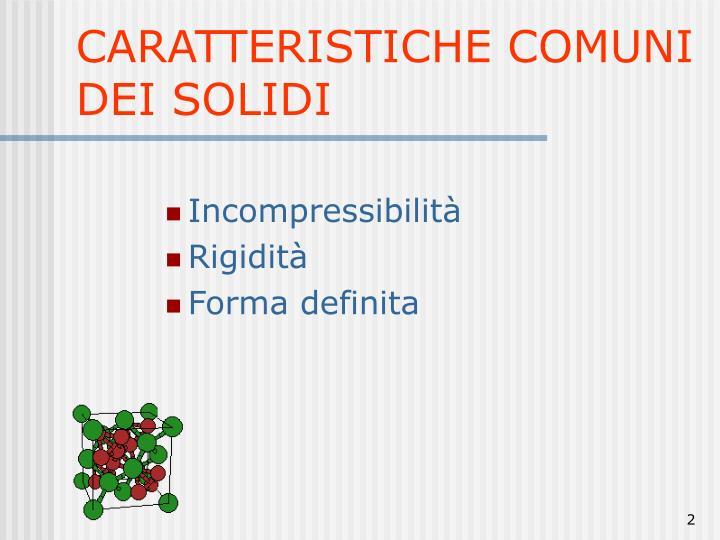 CARATTERISTICHE COMUNI DEI SOLIDI