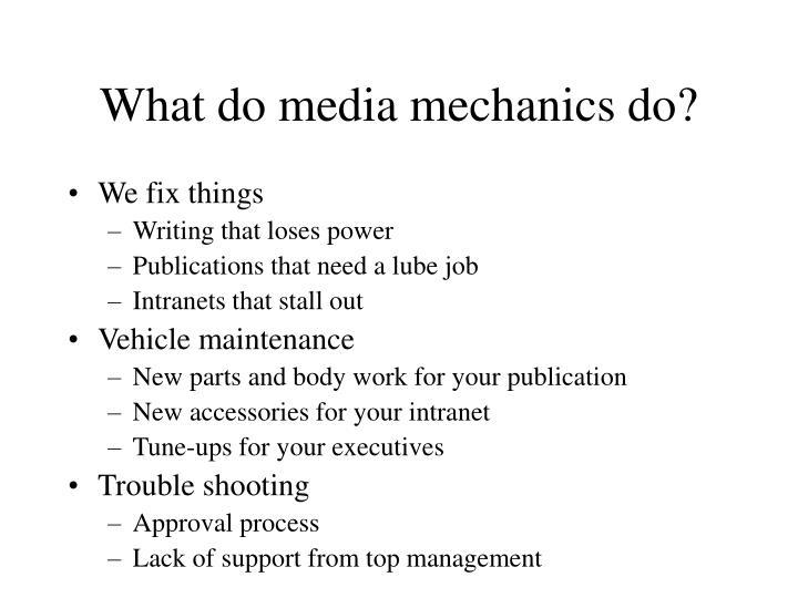 What do media mechanics do?