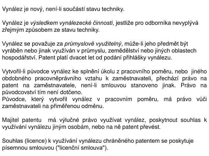 Vynález je nový, není-li součástí stavu techniky.