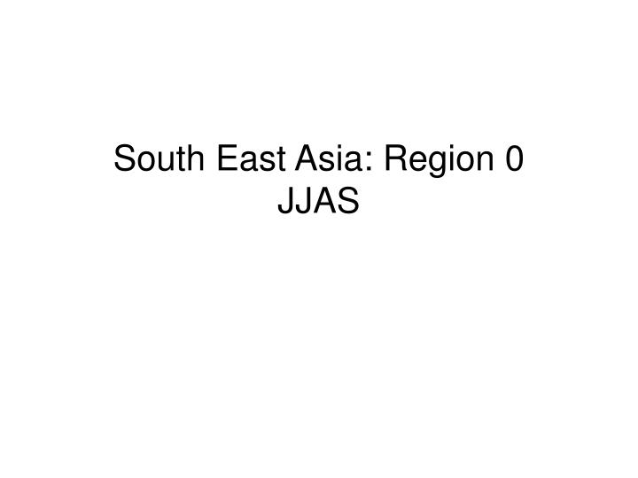 South east asia region 0 jjas