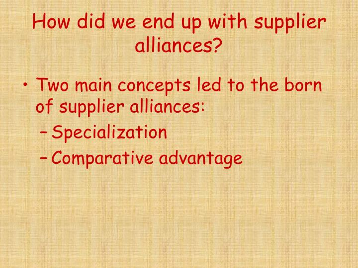 How did we end up with supplier alliances?
