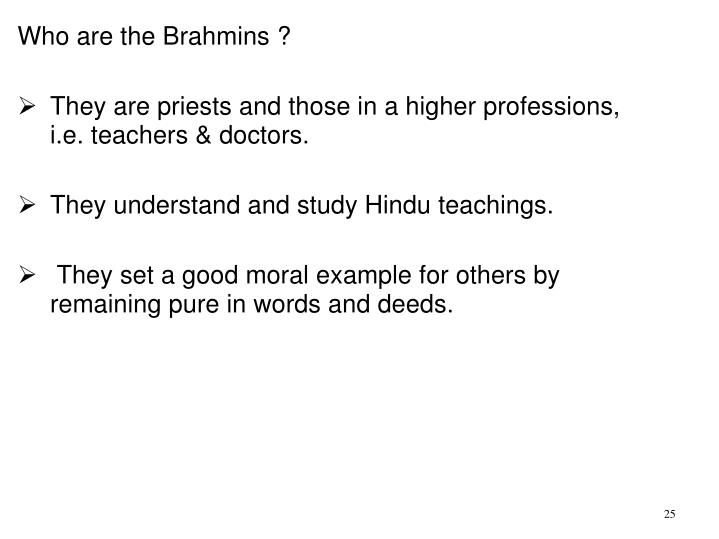 Who are the Brahmins ?