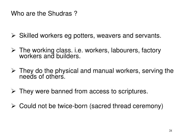 Who are the Shudras ?