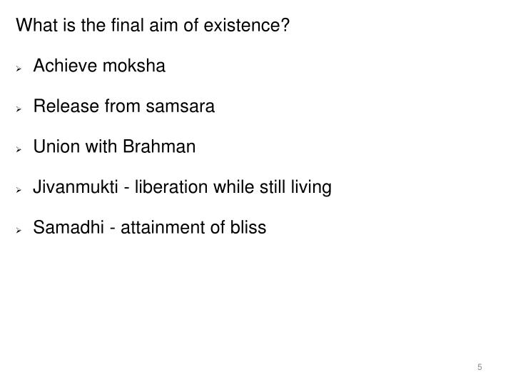What is the final aim of existence?
