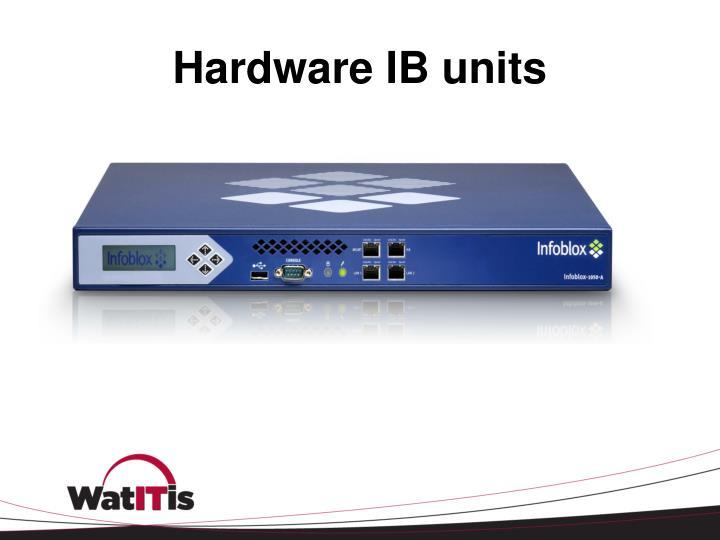 Hardware IB units