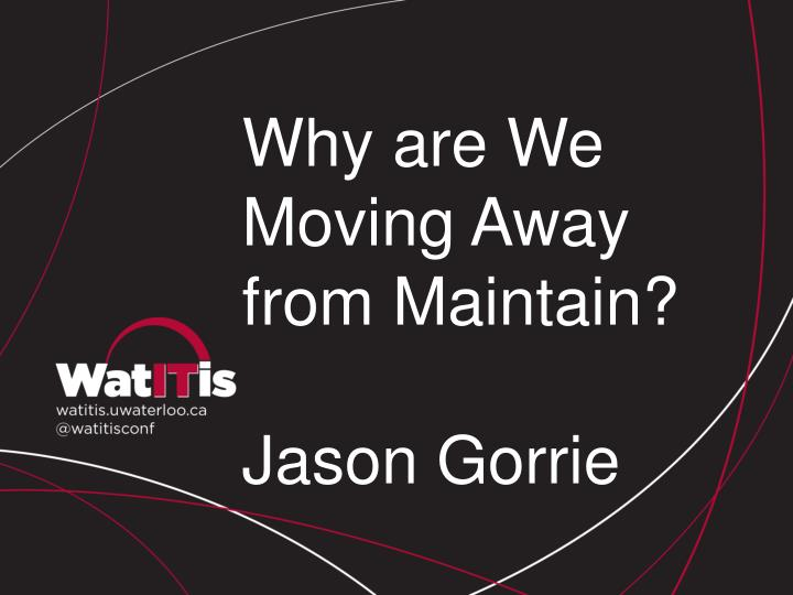Why are We Moving Away from Maintain?