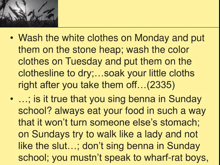 Wash the white clothes on Monday and put them on the stone heap; wash the color clothes on Tuesday a...