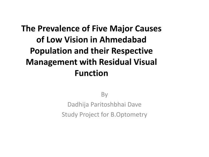 The Prevalence of Five Major Causes of Low Vision in Ahmedabad Population and their Respective Manag...
