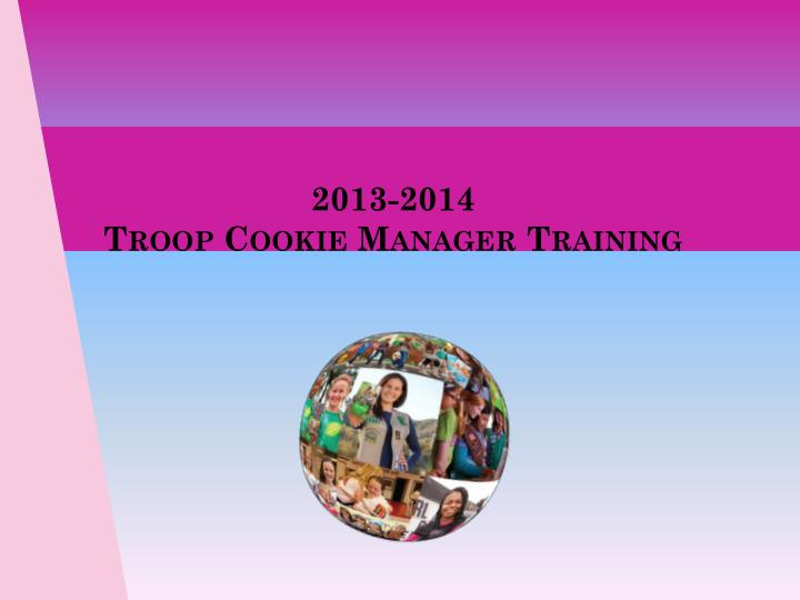 2013 2014 troop cookie manager training