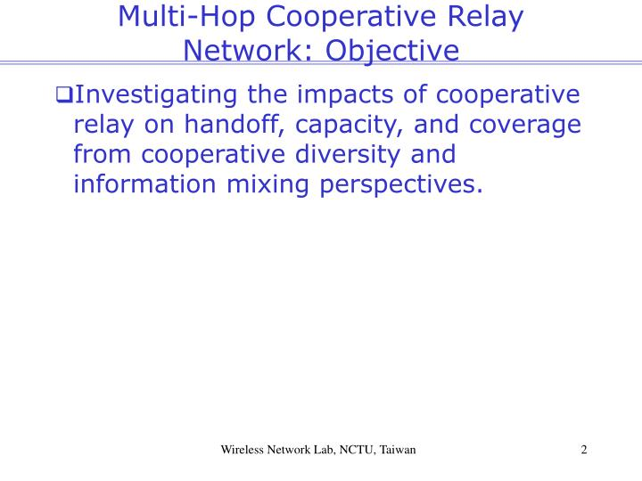 Multi hop cooperative relay network objective