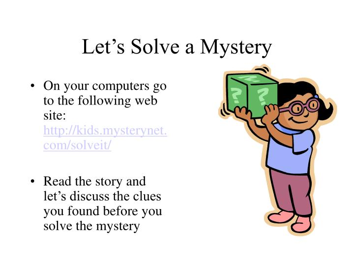 Let's Solve a Mystery
