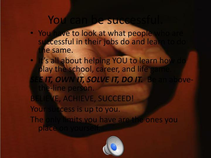 You can be successful.