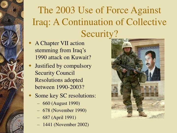 The 2003 Use of Force Against Iraq: A Continuation of Collective Security?