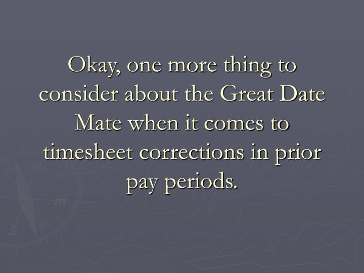 Okay, one more thing to consider about the Great Date Mate when it comes to timesheet corrections in prior pay periods.