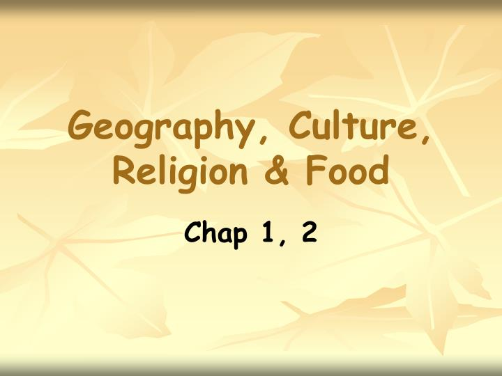 Geography, Culture, Religion & Food