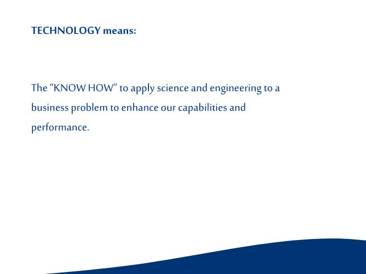 "The ""KNOW HOW"" to apply science and engineering to a business problem to enhance our capabilitie..."