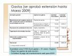 gastos se aprob extensi n hasta marzo 2009