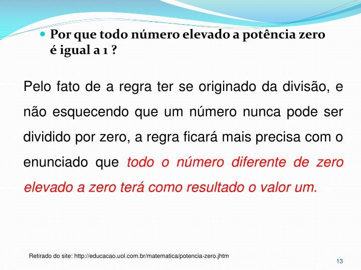 Pelo fato de a regra ter se originado da divisão, e não esquecendo que um número nunca pode ser dividido por zero, a regra ficará mais precisa com o enunciado que