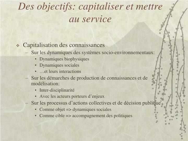 Des objectifs: capitaliser et mettre au service