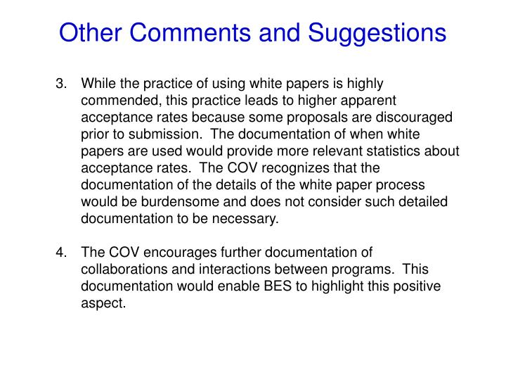 While the practice of using white papers is highly commended, this practice leads to higher apparent acceptance rates because some proposals are discouraged prior to submission.  The documentation of when white papers are used would provide more relevant statistics about acceptance rates.  The COV recognizes that the documentation of the details of the white paper process would be burdensome and does not consider such detailed documentation to be necessary