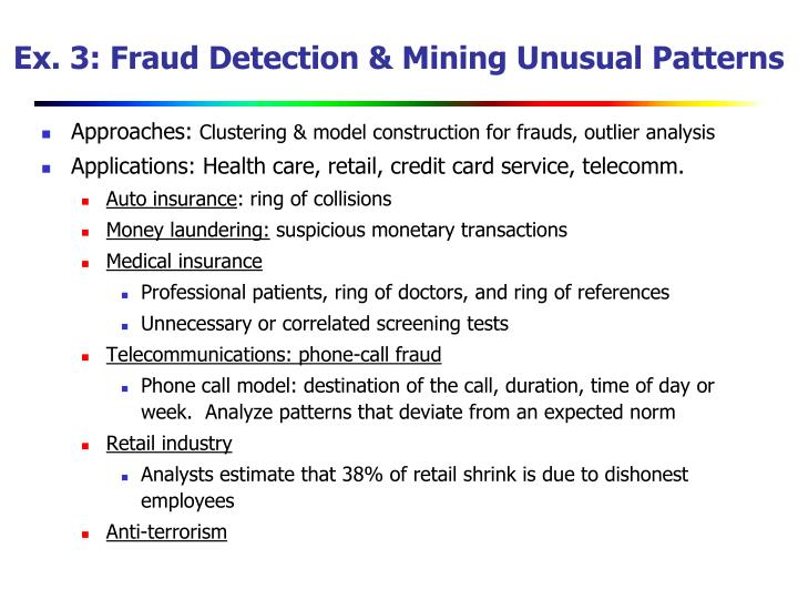Ex. 3: Fraud Detection & Mining Unusual Patterns
