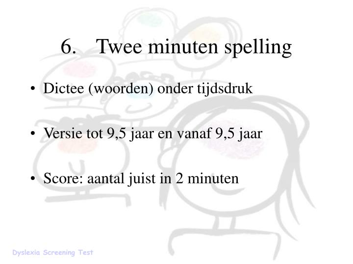 6.Twee minuten spelling