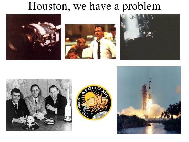 PPT - Houston, we have a problem PowerPoint Presentation - ID:5131633