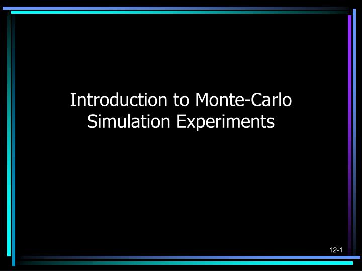 Introduction to Monte-Carlo Simulation Experiments