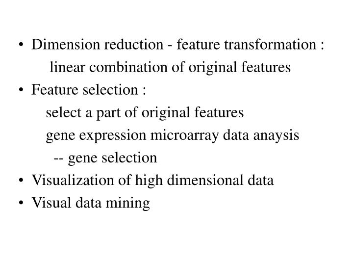 Dimension reduction - feature transformation :
