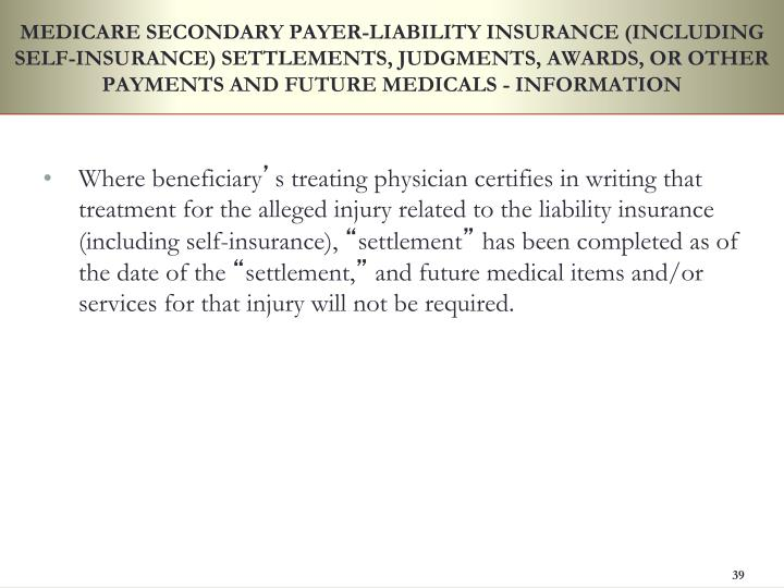 MEDICARE SECONDARY PAYER-LIABILITY INSURANCE (INCLUDING SELF-INSURANCE) SETTLEMENTS, JUDGMENTS, AWARDS, OR OTHER PAYMENTS AND FUTURE MEDICALS - INFORMATION