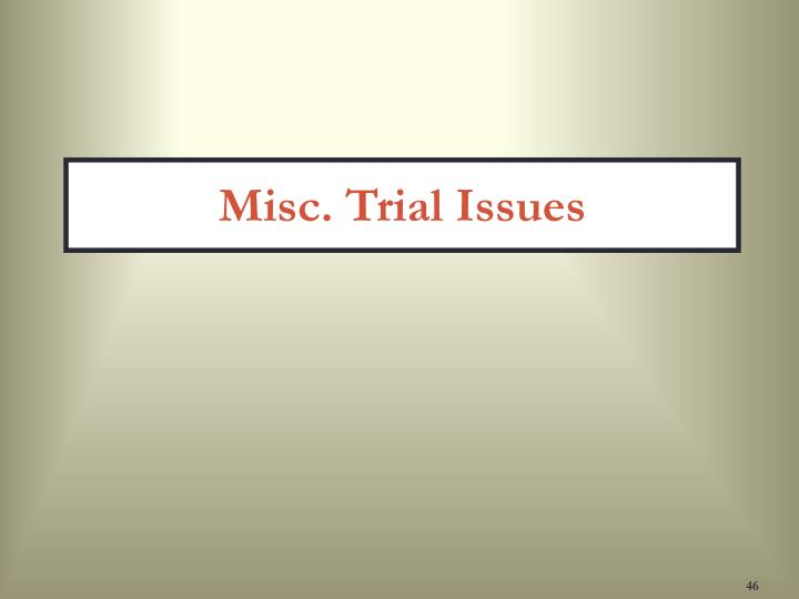 Misc. Trial Issues