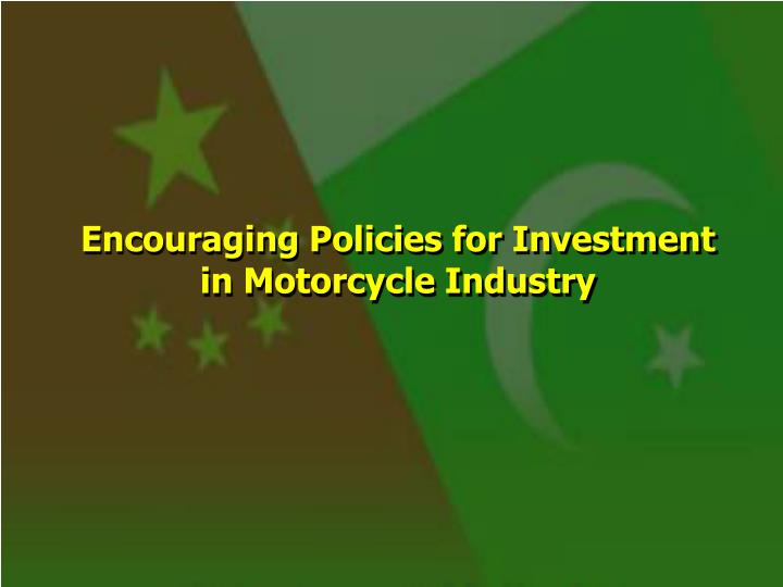 Encouraging Policies for Investment in Motorcycle Industry
