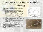cross bar arrays ram and fpga memory