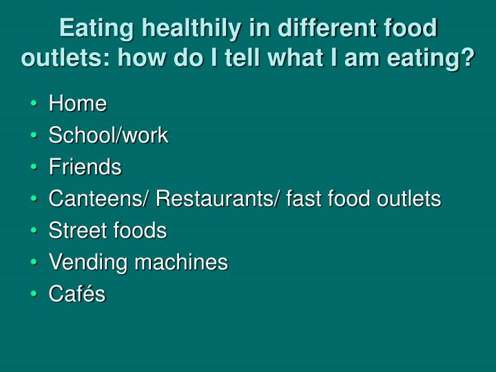 Eating healthily in different food outlets: how do I tell what I am eating?