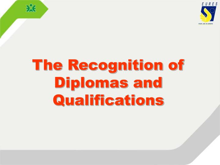 The Recognition of Diplomas and Qualifications