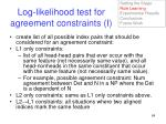 log likelihood test for agreement constraints i