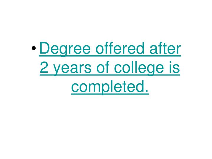 Degree offered after       2 years of college is completed.