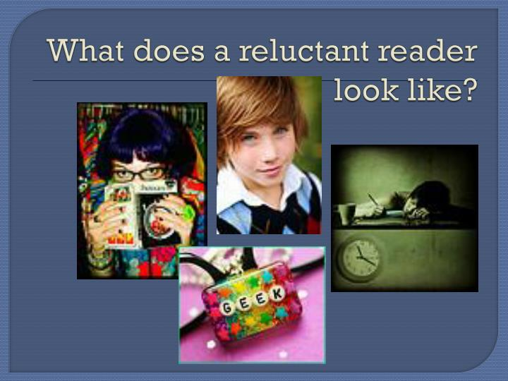 What does a reluctant reader look like?