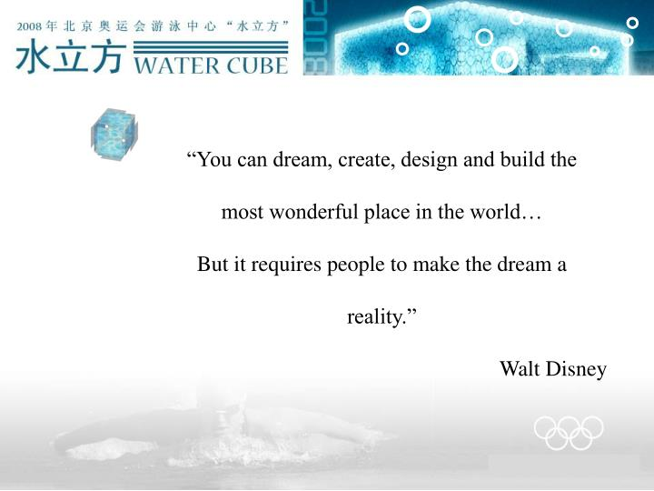 """You can dream, create, design and build the"