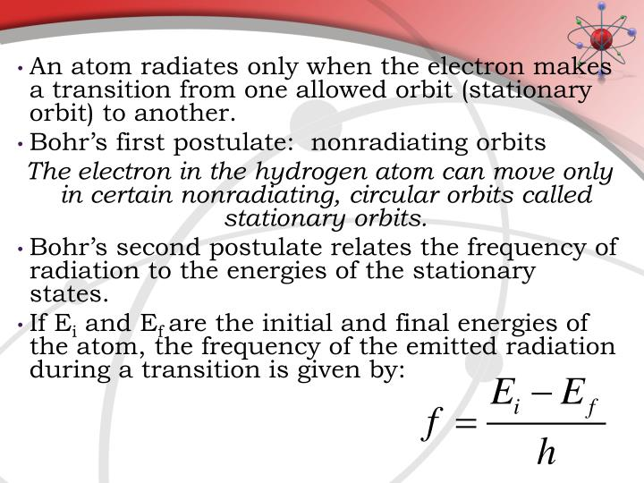 An atom radiates only when the electron makes a transition from one allowed orbit (stationary orbit) to another.