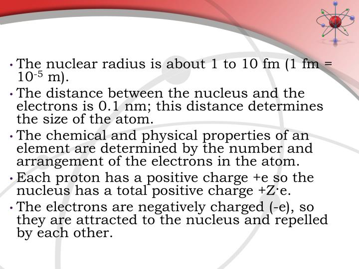 The nuclear radius is about 1 to 10 fm (1 fm = 10